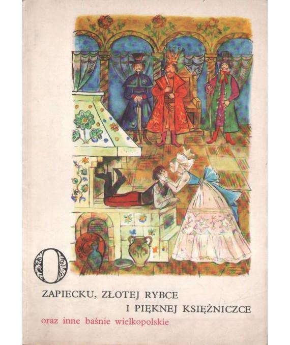 O Zapiecku, złotej rybce i pięknej księżniczce oraz inne baśnie wielkopolskie