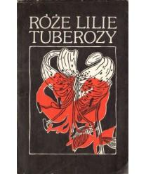 Róże, lilie, tuberozy. Młodopolskie wiersze o kwiatach