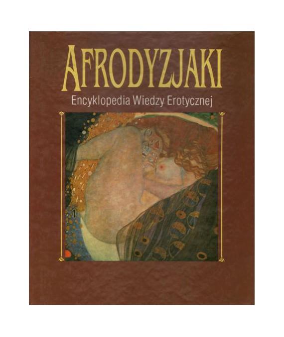 Afrodyzjaki. Encyklopedia wiedzy erotycznej