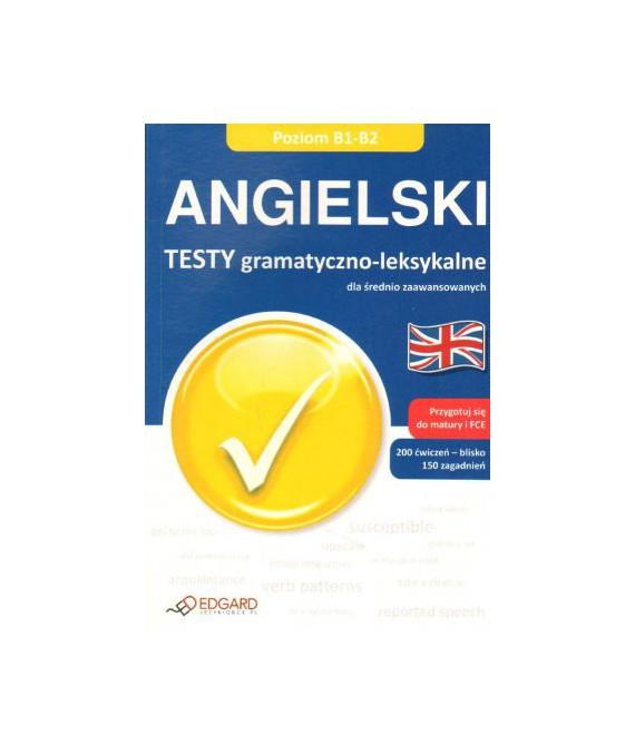 Testy gramatyczno-leksykalne. Angielski dla średnio zaawansowanych. Poziom B1-B2
