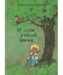 O czym ptaszek śpiewa. Wybór poezji dla dzieci