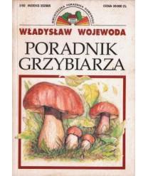 Poradnik grzybiarza. 80 gatunków grzybów jadalnych, niejadalnych, trujących.